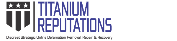 Titanium Reputations: Discreet Strategic Online Defamation Removal, Repair and Recovery